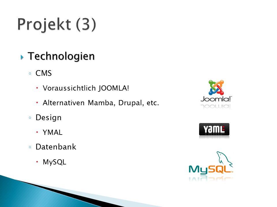 Projekt (3) Technologien CMS Design Datenbank Voraussichtlich JOOMLA!