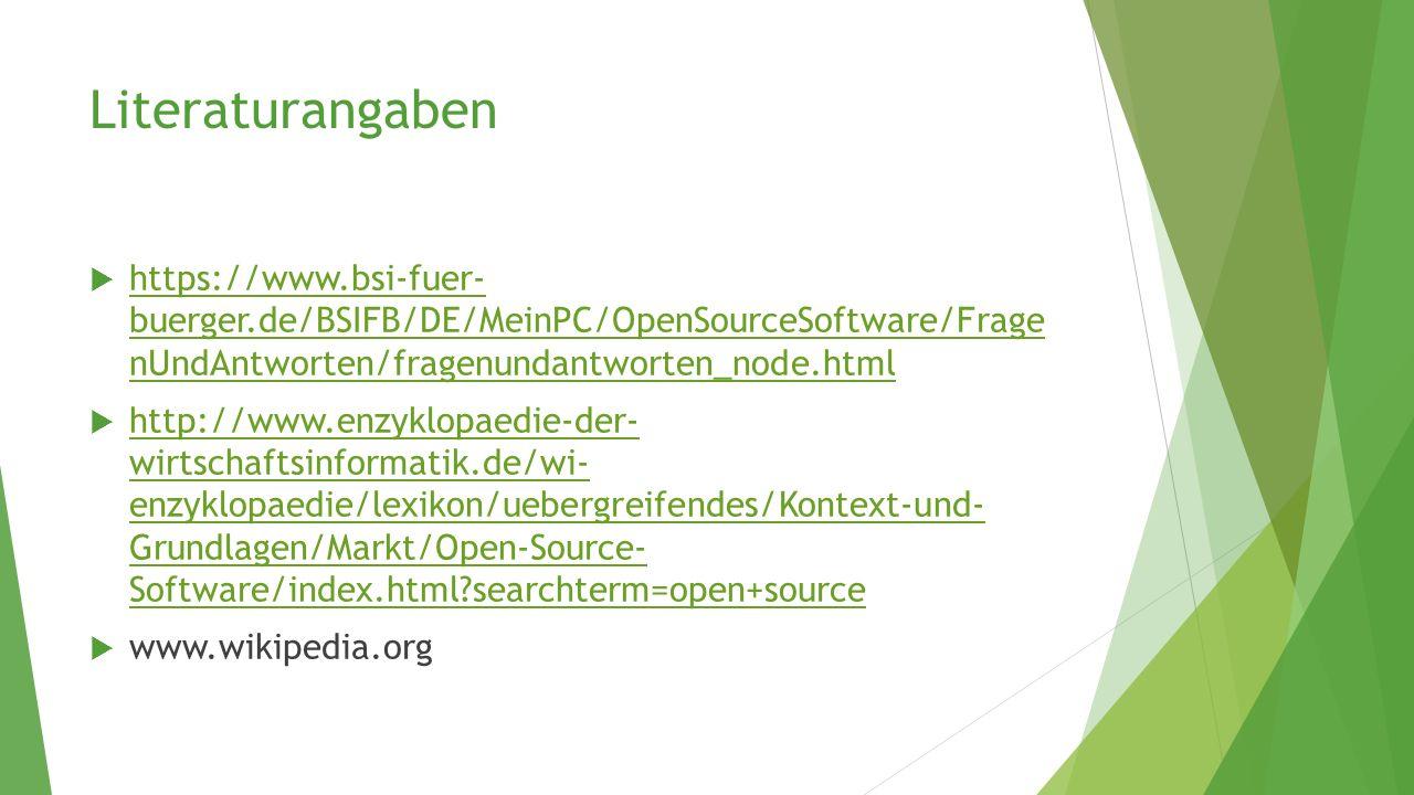 Literaturangaben https://www.bsi-fuer- buerger.de/BSIFB/DE/MeinPC/OpenSourceSoftware/Frage nUndAntworten/fragenundantworten_node.html.