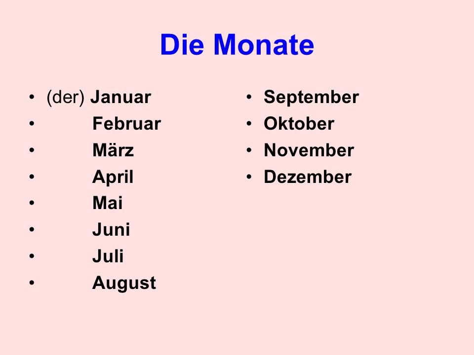 Die Monate (der) Januar Februar März April Mai Juni Juli August