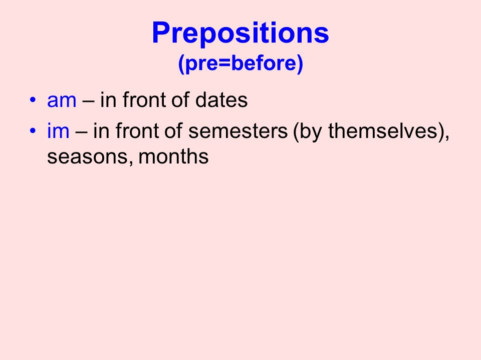 Prepositions (pre=before)