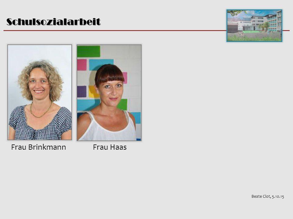 Schulsozialarbeit Frau Brinkmann Frau Haas Beate Clot, 5.10.15