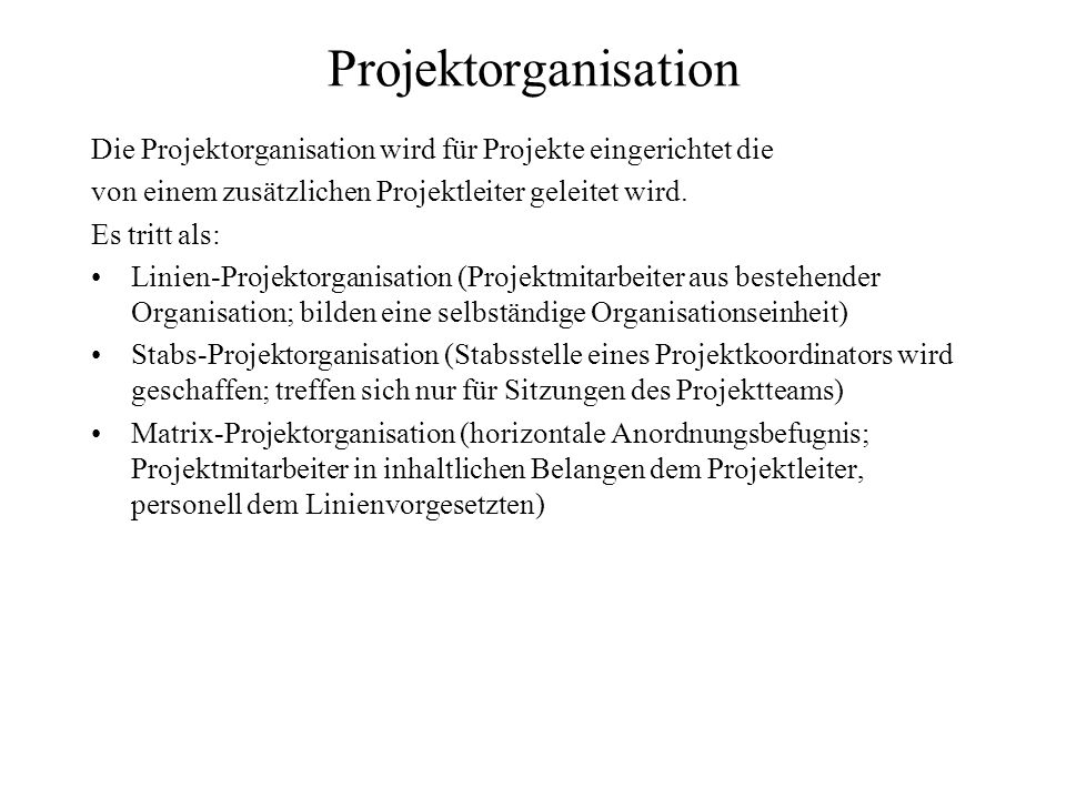 Projektorganisation Die Projektorganisation wird für Projekte eingerichtet die. von einem zusätzlichen Projektleiter geleitet wird.
