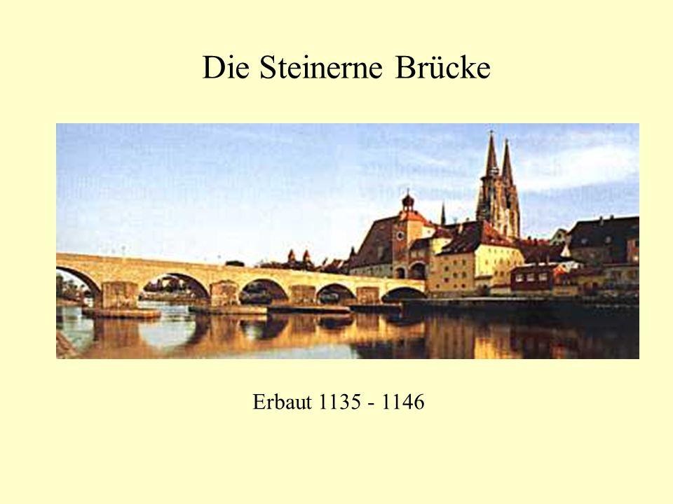 Die Steinerne Brücke Erbaut 1135 - 1146