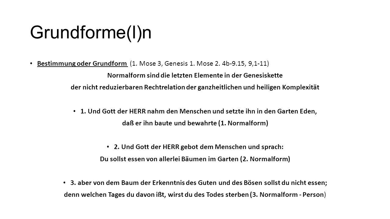 Grundforme(l)n Bestimmung oder Grundform (1. Mose 3, Genesis 1. Mose 2. 4b-9.15, 9,1-11) Normalform sind die letzten Elemente in der Genesiskette.