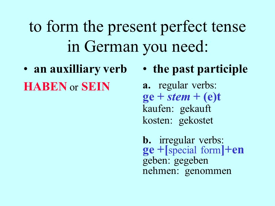 to form the present perfect tense in German you need: