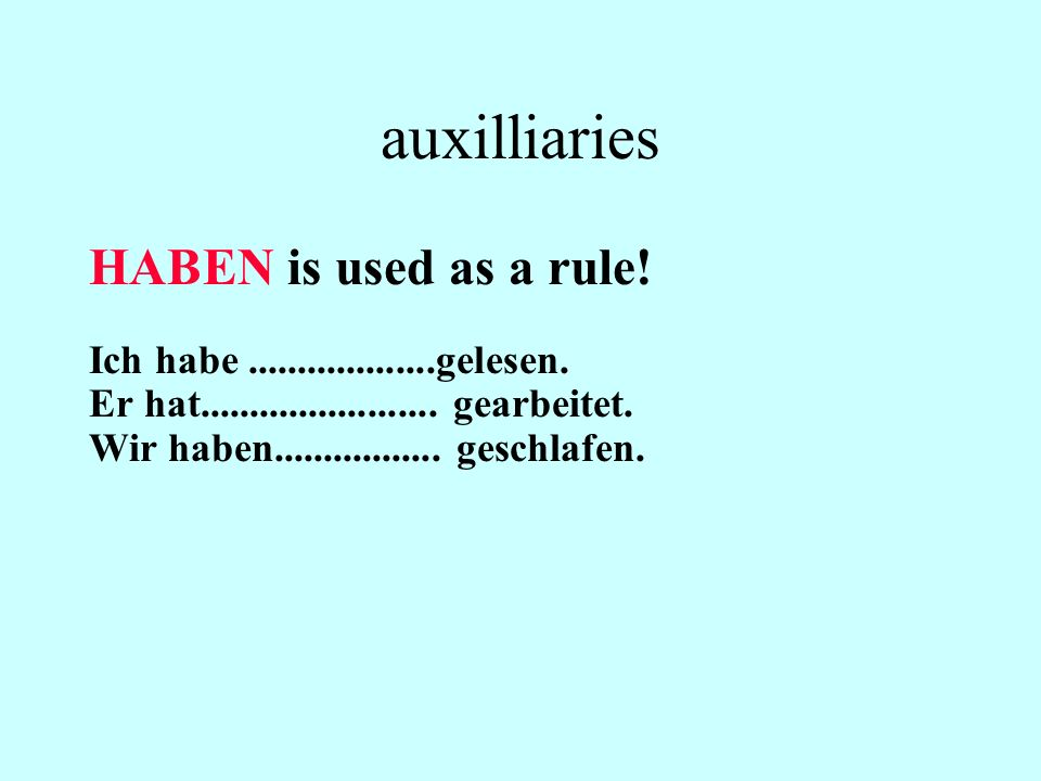 auxilliaries HABEN is used as a rule!
