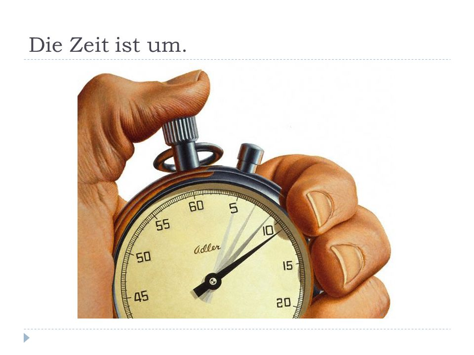 Die Zeit ist um.