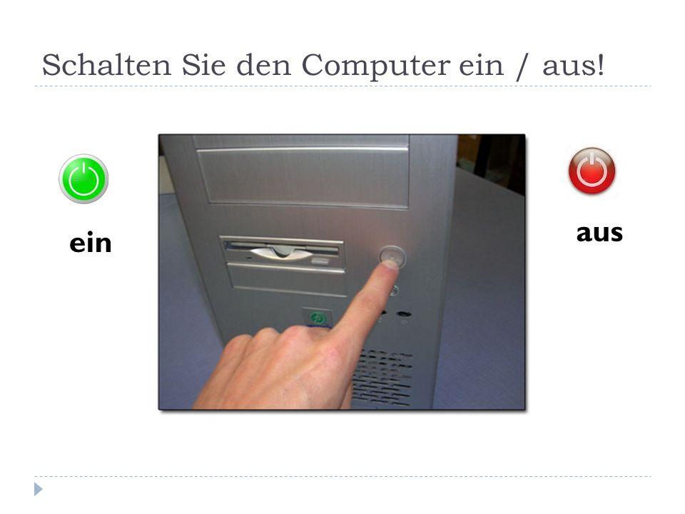 Schalten Sie den Computer ein / aus!