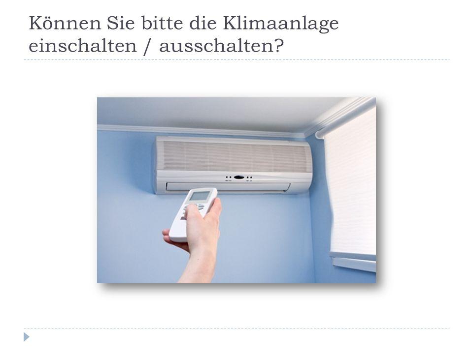 Können Sie bitte die Klimaanlage einschalten / ausschalten