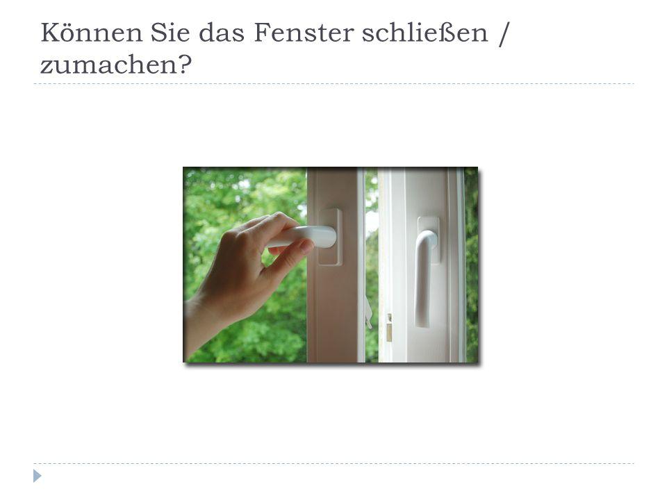 Können Sie das Fenster schließen / zumachen