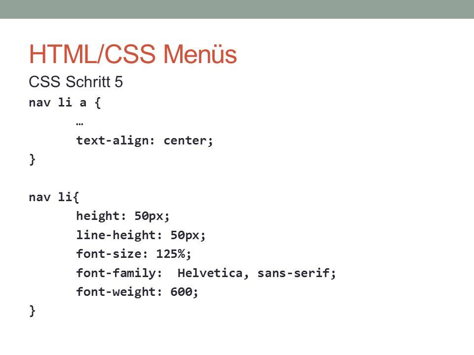 HTML/CSS Menüs CSS Schritt 5 nav li a { … text-align: center; }