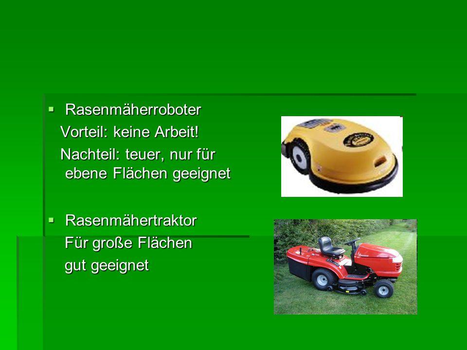 Rasenmäherroboter Vorteil: keine Arbeit! Nachteil: teuer, nur für ebene Flächen geeignet. Rasenmähertraktor.