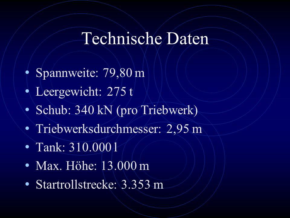 Technische Daten Spannweite: 79,80 m Leergewicht: 275 t