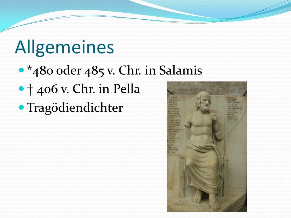 Allgemeines *480 oder 485 v. Chr. in Salamis † 406 v. Chr. in Pella