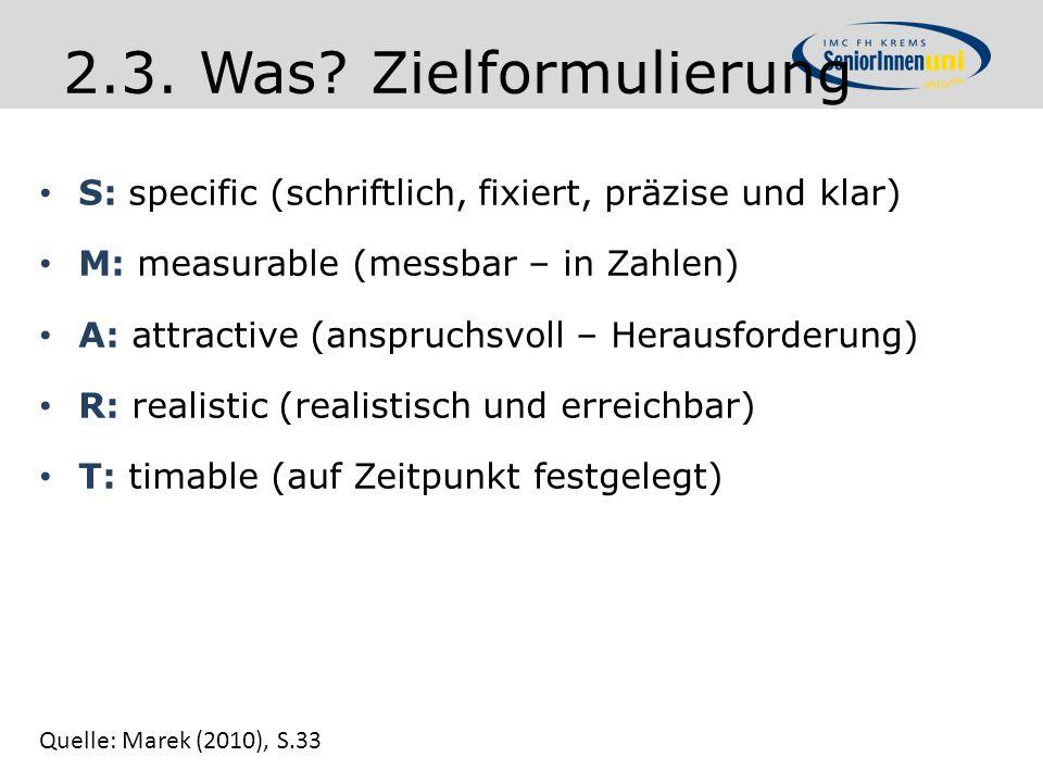 2.3. Was Zielformulierung S: specific (schriftlich, fixiert, präzise und klar) M: measurable (messbar – in Zahlen)
