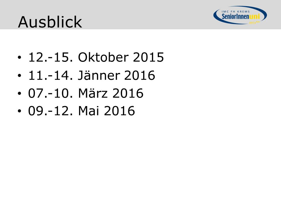Ausblick 12.-15. Oktober 2015 11.-14. Jänner 2016 07.-10. März 2016