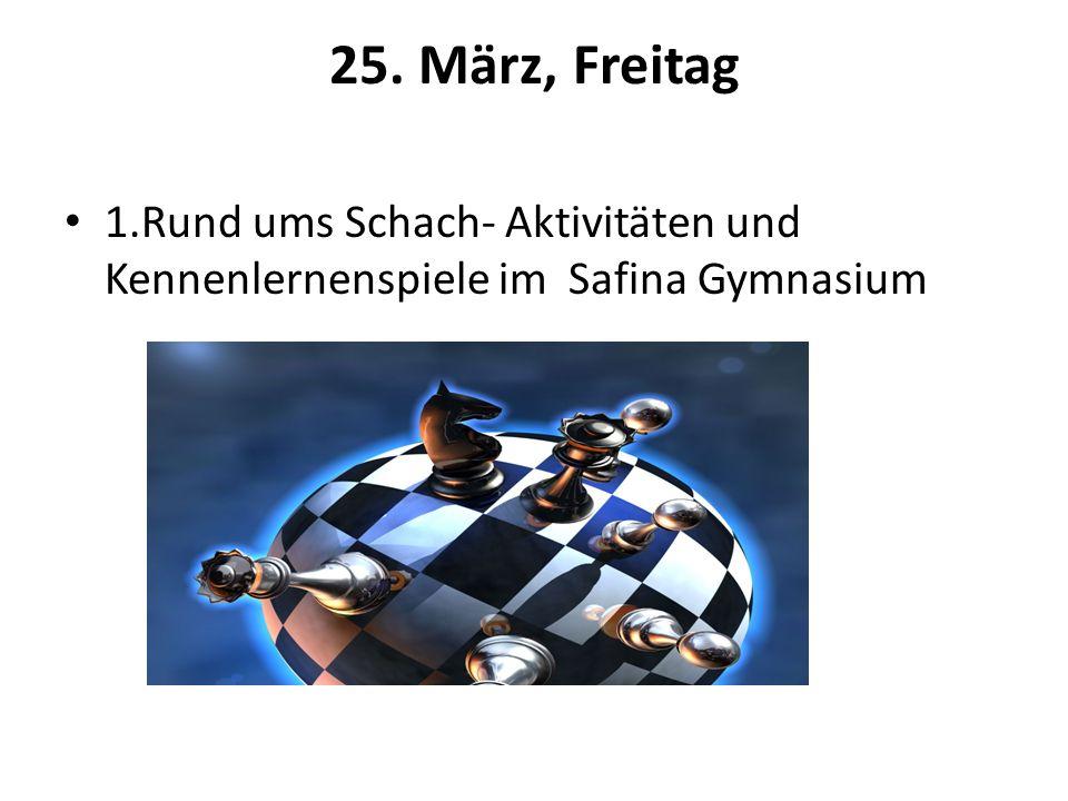 25. März, Freitag 1.Rund ums Schach- Aktivitäten und Kennenlernenspiele im Safina Gymnasium