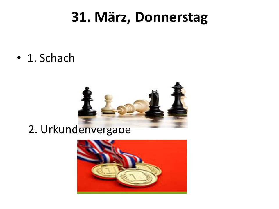 31. März, Donnerstag 1. Schach 2. Urkundenvergabe
