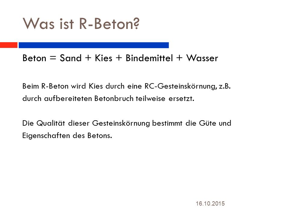 Was ist R-Beton Beton = Sand + Kies + Bindemittel + Wasser