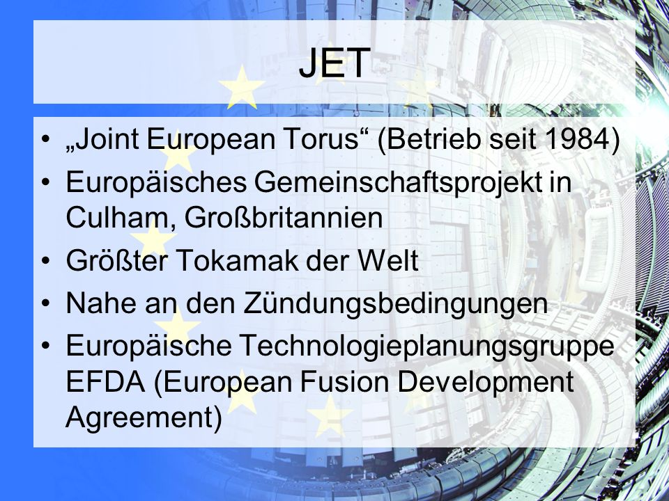 """JET """"Joint European Torus (Betrieb seit 1984)"""