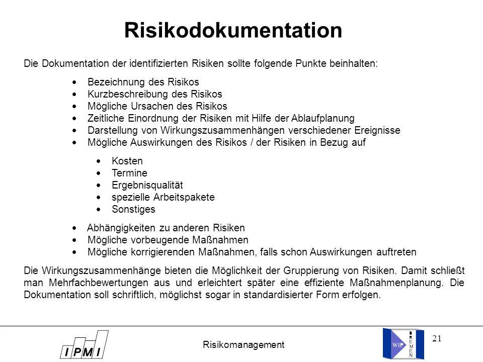 Risikodokumentation Die Dokumentation der identifizierten Risiken sollte folgende Punkte beinhalten: