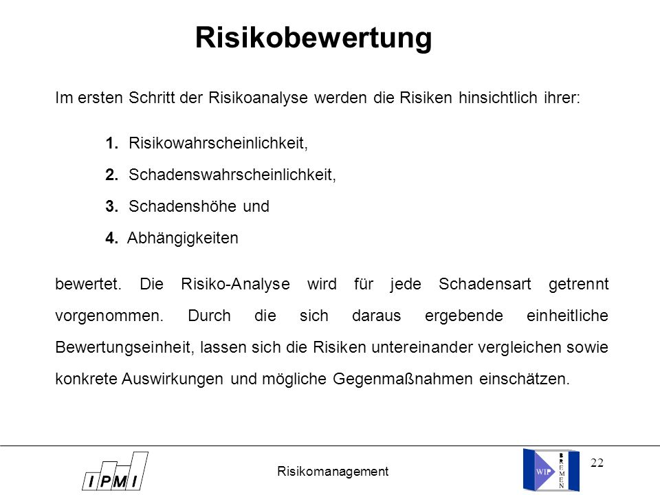 Risikobewertung Im ersten Schritt der Risikoanalyse werden die Risiken hinsichtlich ihrer: 1. Risikowahrscheinlichkeit,