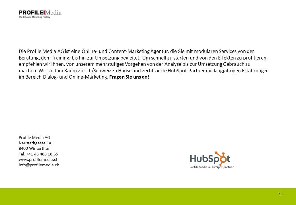 Die Profile Media AG ist eine Online- und Content-Marketing Agentur, die Sie mit modularen Services von der Beratung, dem Training, bis hin zur Umsetzung begleitet. Um schnell zu starten und von den Effekten zu profitieren, empfehlen wir Ihnen, von unserem mehrstufiges Vorgehen von der Analyse bis zur Umsetzung Gebrauch zu machen. Wir sind im Raum Zürich/Schweiz zu Hause und zertifizierte HubSpot-Partner mit langjährigen Erfahrungen im Bereich Dialog- und Online-Marketing. Fragen Sie uns an!