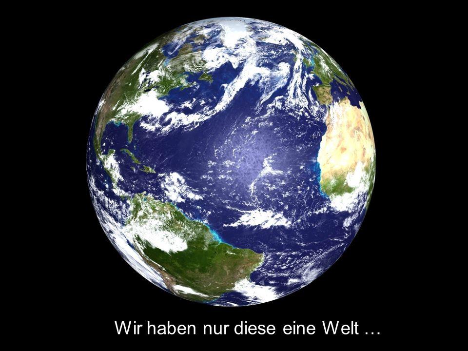 Wir haben nur diese eine Welt …