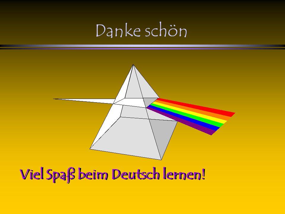 Danke schön Viel Spaß beim Deutsch lernen!