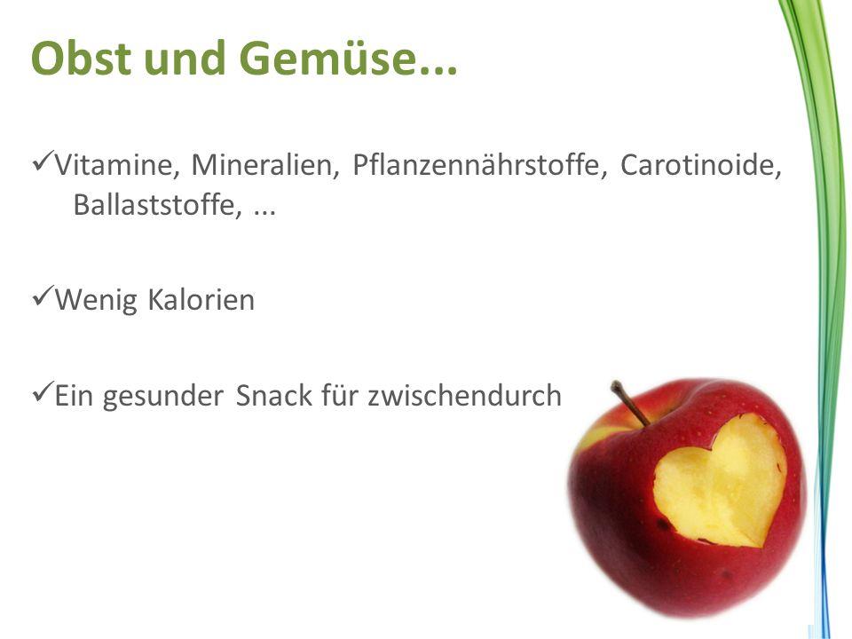 Obst und Gemüse... Vitamine, Mineralien, Pflanzennährstoffe, Carotinoide, Ballaststoffe, ... Wenig Kalorien.