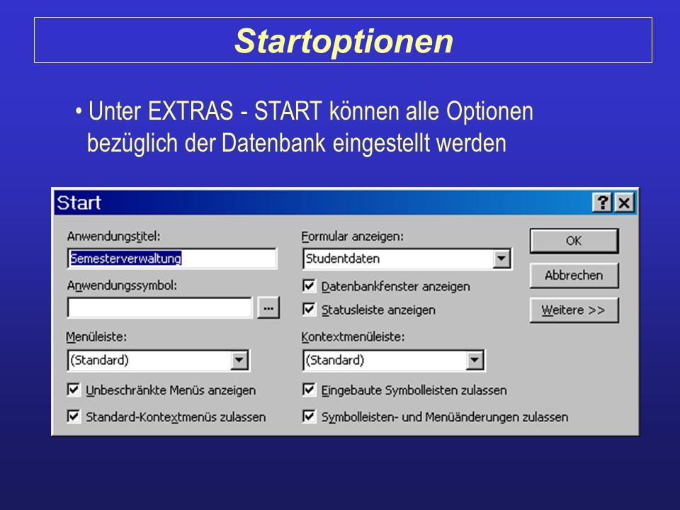 Startoptionen Unter EXTRAS - START können alle Optionen bezüglich der Datenbank eingestellt werden.