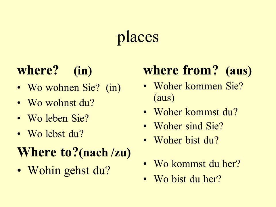 places where (in) Where to (nach /zu) where from (aus)
