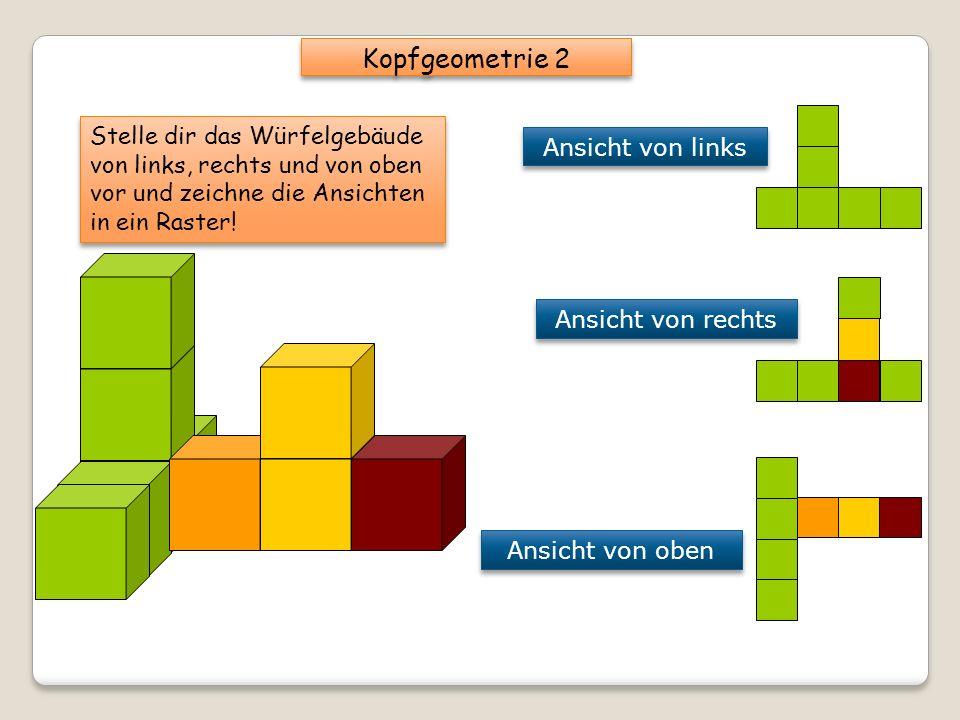 Kopfgeometrie 2 Stelle dir das Würfelgebäude von links, rechts und von oben vor und zeichne die Ansichten in ein Raster!