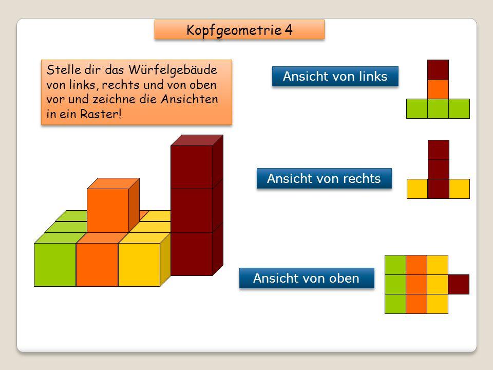 Kopfgeometrie 4 Stelle dir das Würfelgebäude von links, rechts und von oben vor und zeichne die Ansichten in ein Raster!