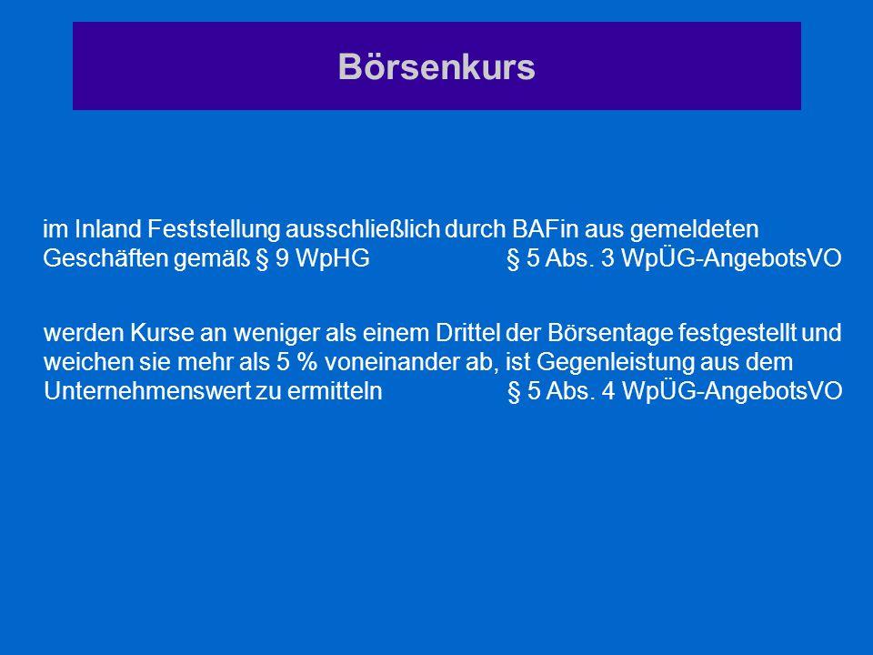 Börsenkurs im Inland Feststellung ausschließlich durch BAFin aus gemeldeten Geschäften gemäß § 9 WpHG § 5 Abs. 3 WpÜG-AngebotsVO.