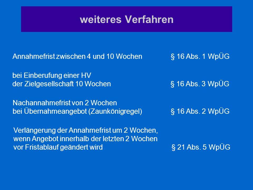 weiteres Verfahren Annahmefrist zwischen 4 und 10 Wochen § 16 Abs. 1 WpÜG. bei Einberufung einer HV.