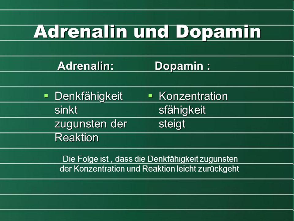 Adrenalin und Dopamin Adrenalin: Dopamin :