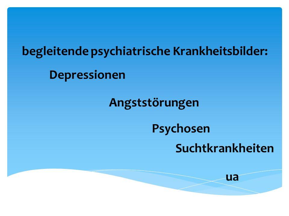begleitende psychiatrische Krankheitsbilder: