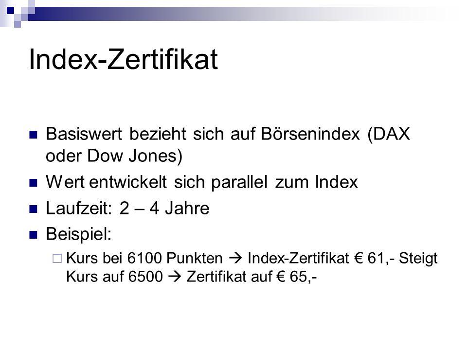 Index-Zertifikat Basiswert bezieht sich auf Börsenindex (DAX oder Dow Jones) Wert entwickelt sich parallel zum Index.