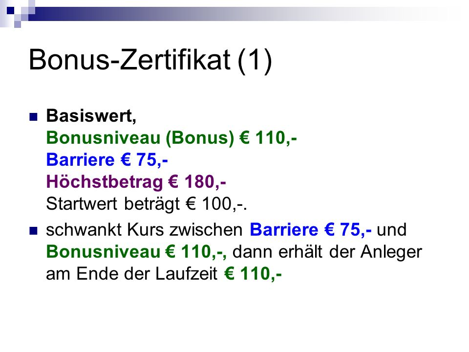 Bonus-Zertifikat (1) Basiswert, Bonusniveau (Bonus) € 110,- Barriere € 75,- Höchstbetrag € 180,- Startwert beträgt € 100,-.