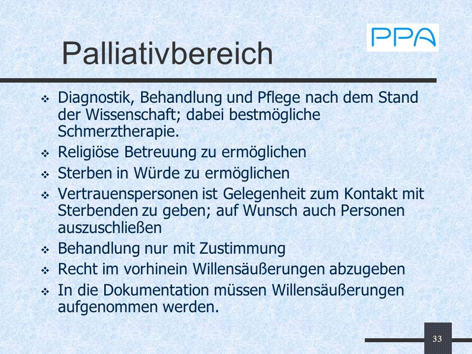 Palliativbereich Diagnostik, Behandlung und Pflege nach dem Stand der Wissenschaft; dabei bestmögliche Schmerztherapie.