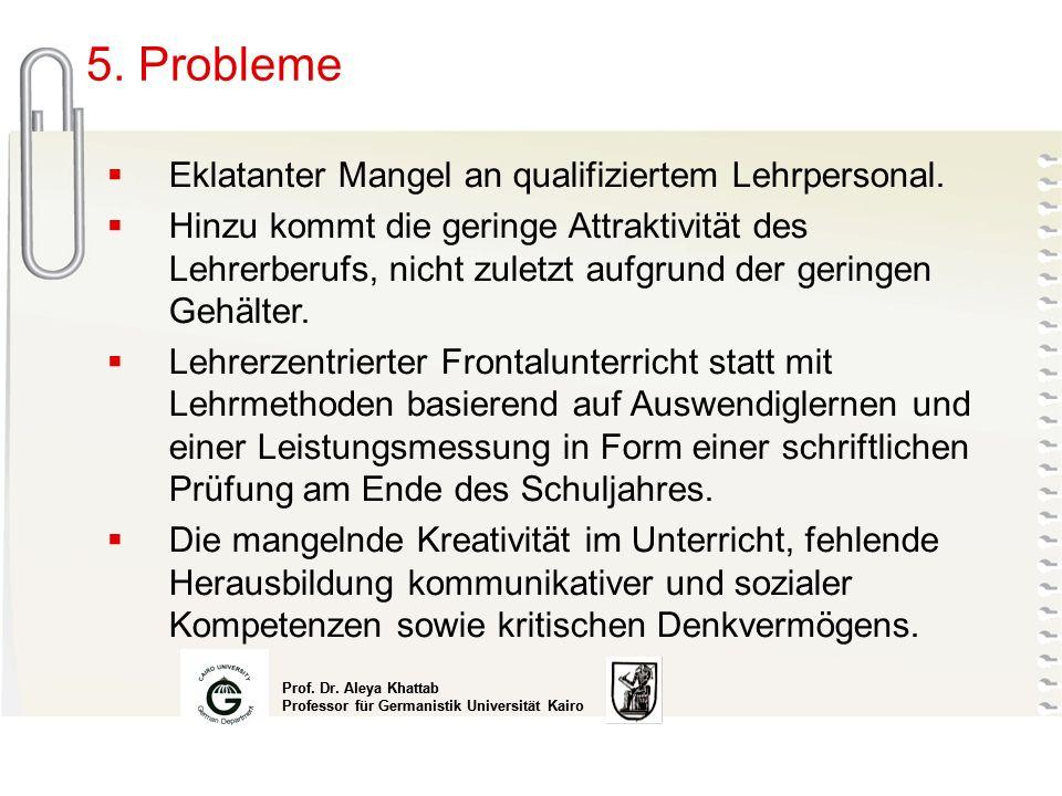 5. Probleme Eklatanter Mangel an qualifiziertem Lehrpersonal.