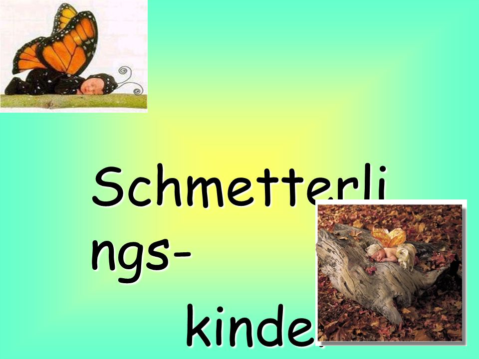 Schmetterlings- kinder