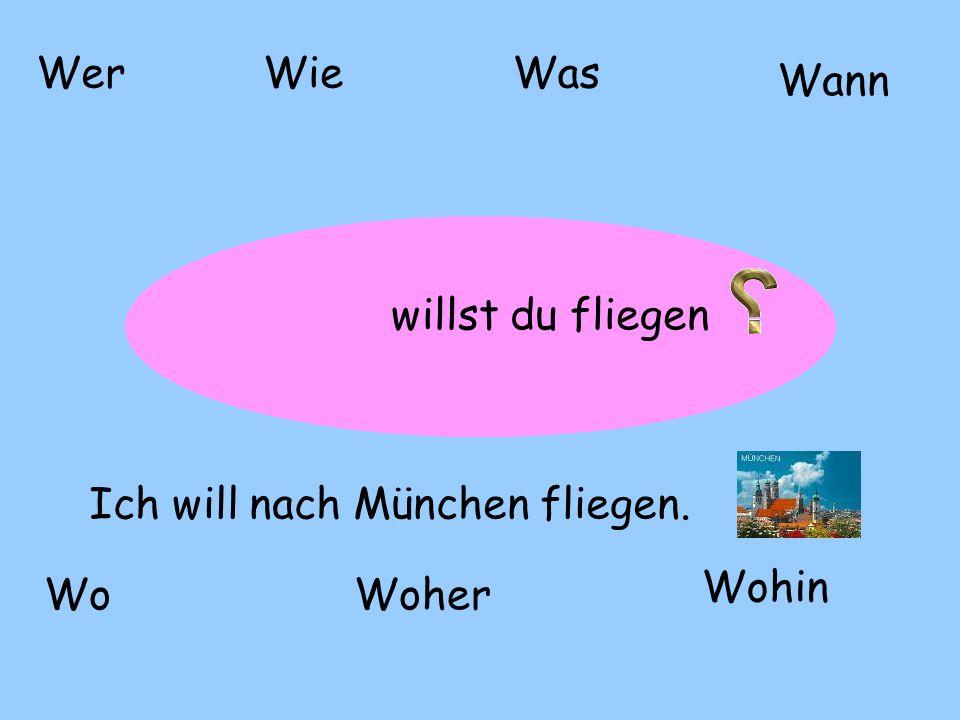 Wer Wie Was Wann willst du fliegen Ich will nach München fliegen.