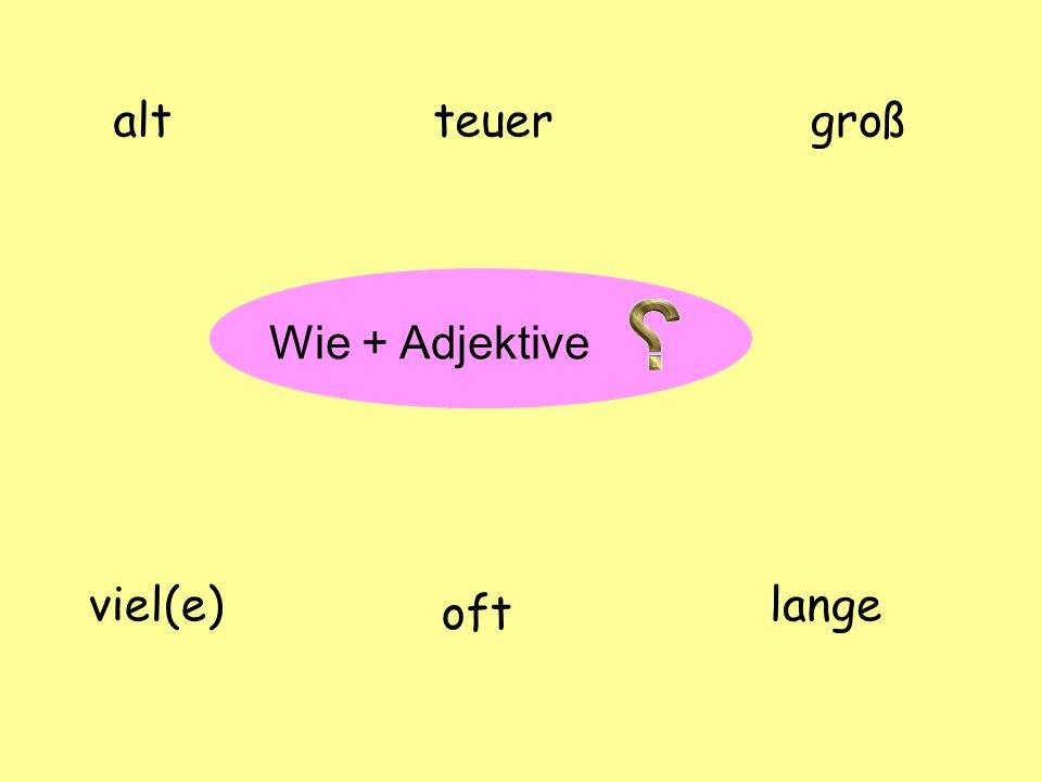 alt teuer groß Wie + Adjektive viel(e) lange oft