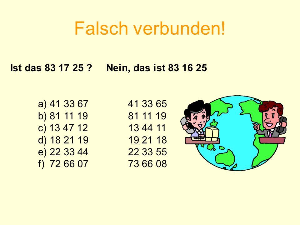 Falsch verbunden! Ist das 83 17 25 Nein, das ist 83 16 25. a) 41 33 67 41 33 65. b) 81 11 19 81 11 19.