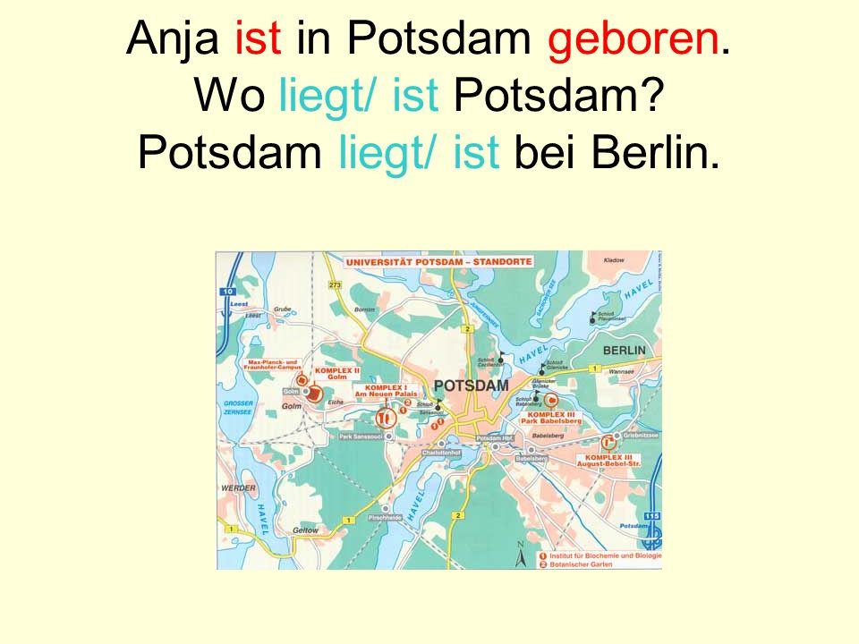 Anja ist in Potsdam geboren. Wo liegt/ ist Potsdam