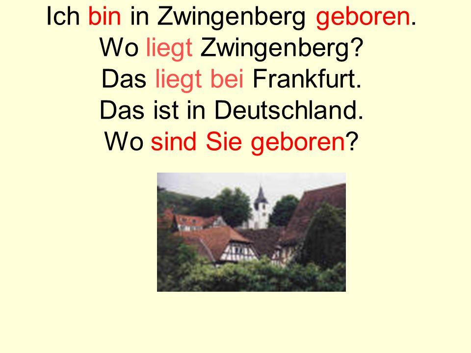 Ich bin in Zwingenberg geboren. Wo liegt Zwingenberg