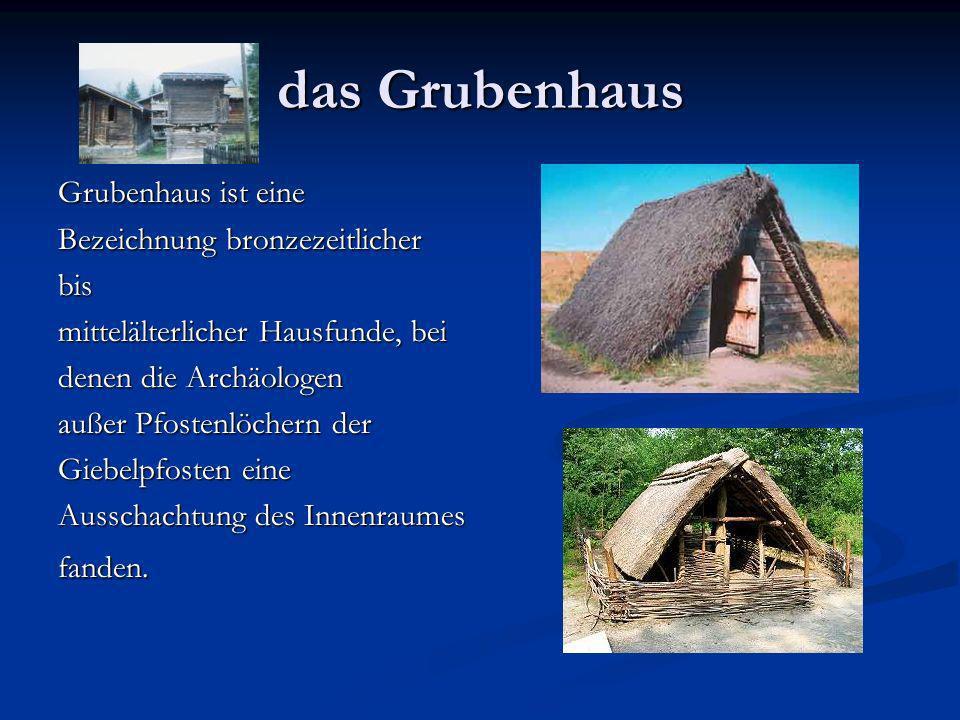 das Grubenhaus Grubenhaus ist eine Bezeichnung bronzezeitlicher bis
