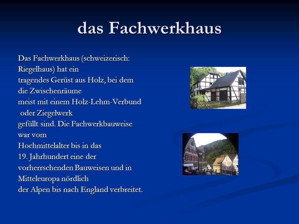 das Fachwerkhaus Das Fachwerkhaus (schweizerisch: Riegelhaus) hat ein